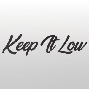 Keep It Low